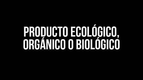 Producto ecológico, orgánico o biológico