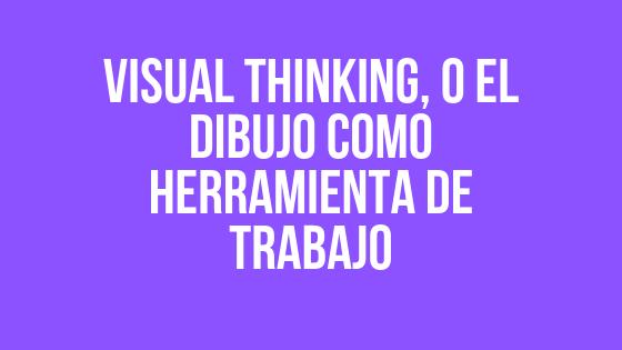 Visual Thinking, o el dibujo como herramienta de trabajo